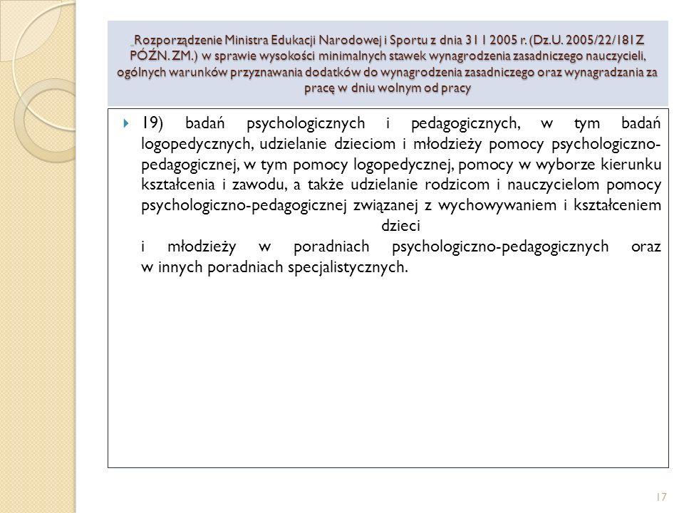 19) badań psychologicznych i pedagogicznych, w tym badań logopedycznych, udzielanie dzieciom i młodzieży pomocy psychologiczno- pedagogicznej, w tym pomocy logopedycznej, pomocy w wyborze kierunku kształcenia i zawodu, a także udzielanie rodzicom i nauczycielom pomocy psychologiczno-pedagogicznej związanej z wychowywaniem i kształceniem dzieci i młodzieży w poradniach psychologiczno-pedagogicznych oraz w innych poradniach specjalistycznych.