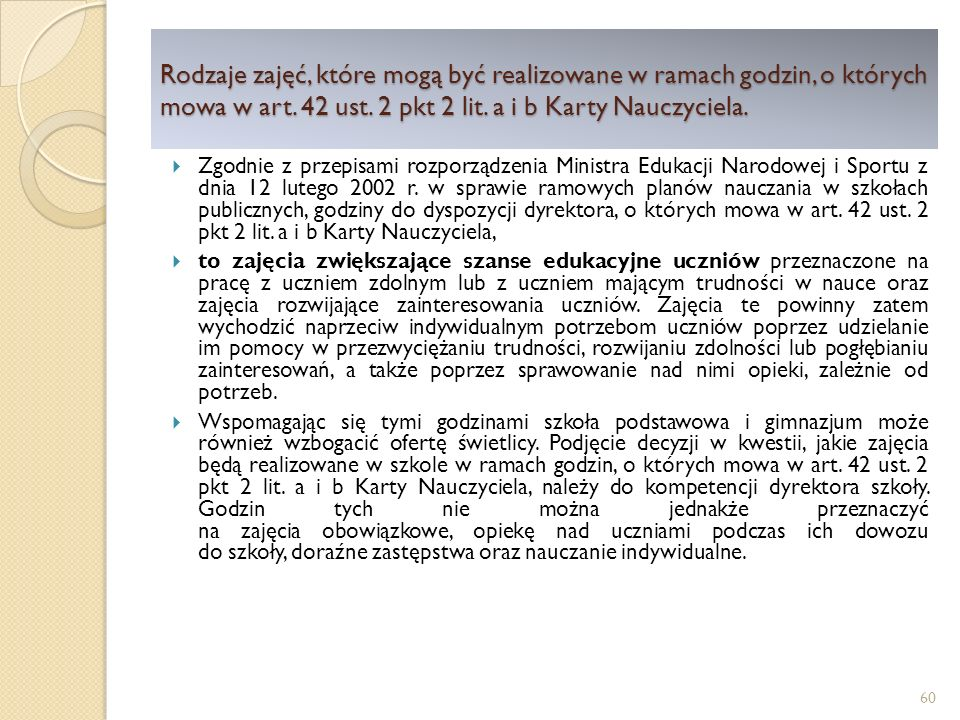 Zgodnie z przepisami rozporządzenia Ministra Edukacji Narodowej i Sportu z dnia 12 lutego 2002 r.