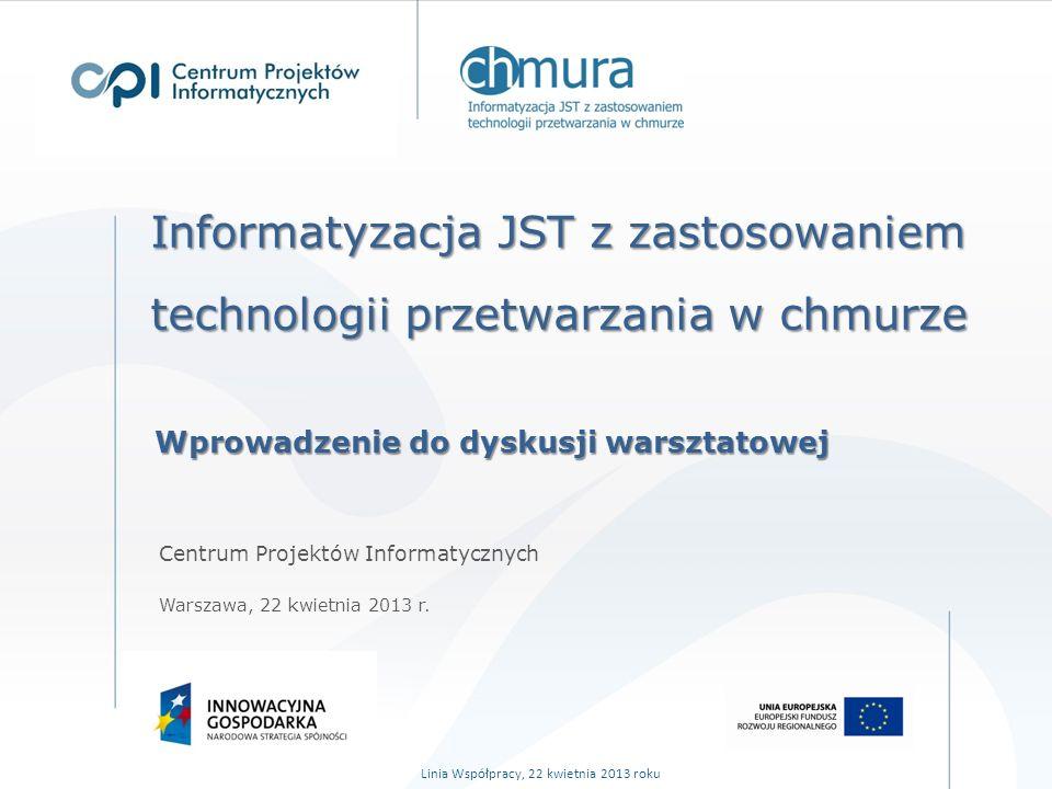 Informatyzacja JST z zastosowaniem technologii przetwarzania w chmurze Centrum Projektów Informatycznych Warszawa, 22 kwietnia 2013 r.