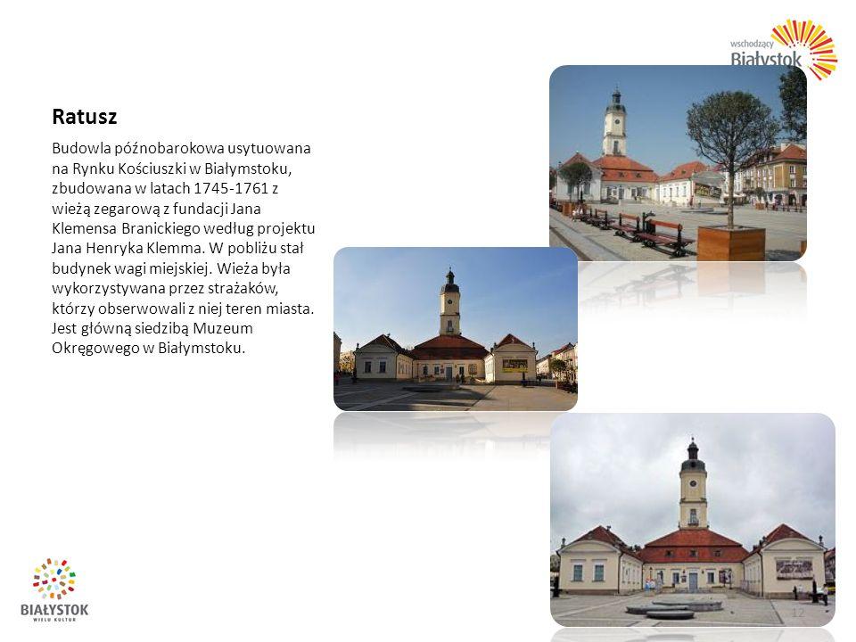 Ratusz Budowla późnobarokowa usytuowana na Rynku Kościuszki w Białymstoku, zbudowana w latach 1745-1761 z wieżą zegarową z fundacji Jana Klemensa Bran