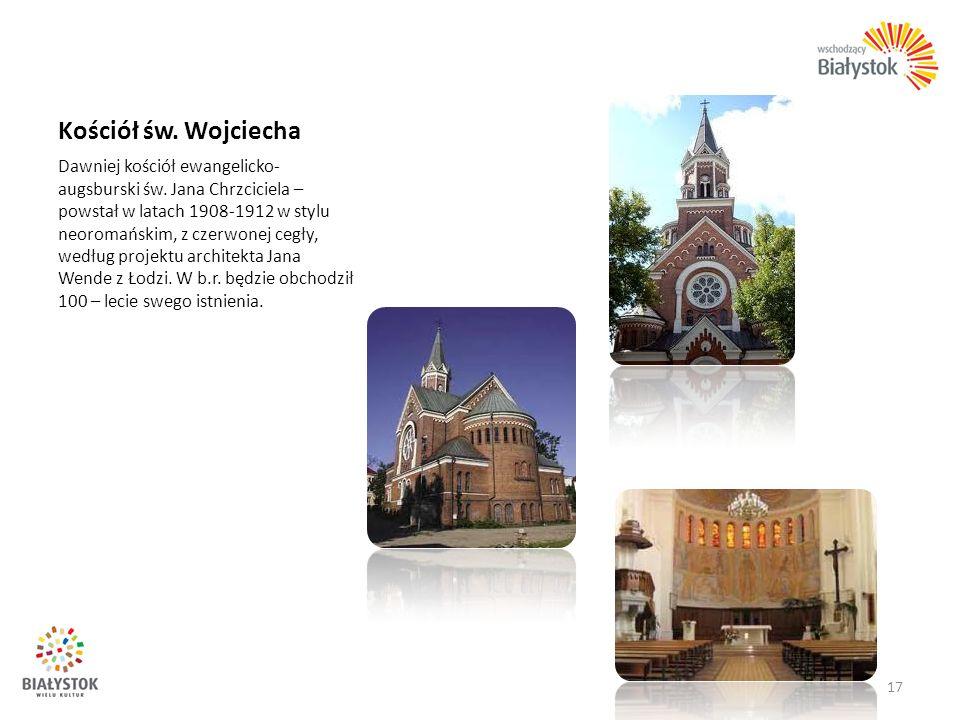 Kościół św. Wojciecha Dawniej kościół ewangelicko- augsburski św. Jana Chrzciciela – powstał w latach 1908-1912 w stylu neoromańskim, z czerwonej cegł
