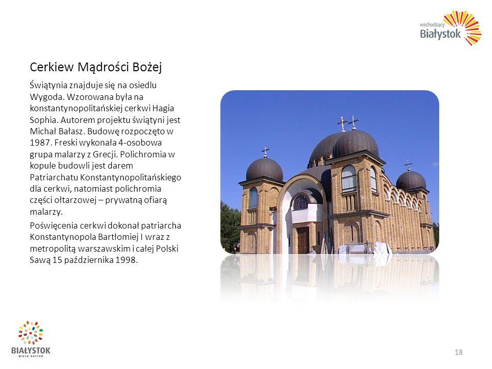 Cerkiew Mądrości Bożej Świątynia znajduje się na osiedlu Wygoda. Wzorowana była na konstantynopolitańskiej cerkwi Hagia Sophia. Autorem projektu świąt