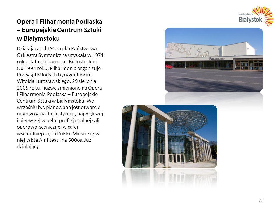 Opera i Filharmonia Podlaska – Europejskie Centrum Sztuki w Białymstoku Działająca od 1953 roku Państwowa Orkiestra Symfoniczna uzyskała w 1974 roku s