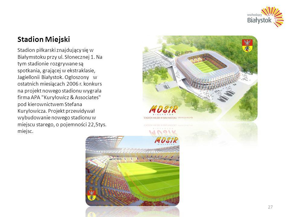 Stadion Miejski Stadion piłkarski znajdujący się w Białymstoku przy ul. Słonecznej 1. Na tym stadionie rozgrywane są spotkania, grającej w ekstraklasi