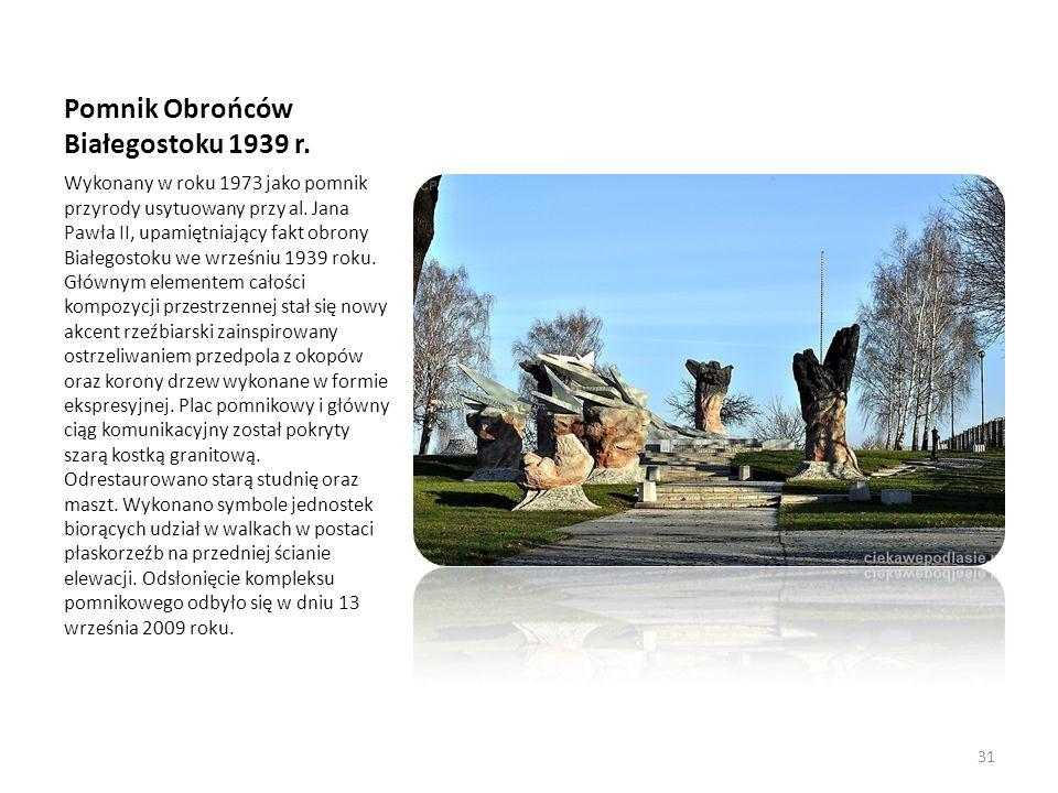 Pomnik Obrońców Białegostoku 1939 r. Wykonany w roku 1973 jako pomnik przyrody usytuowany przy al. Jana Pawła II, upamiętniający fakt obrony Białegost