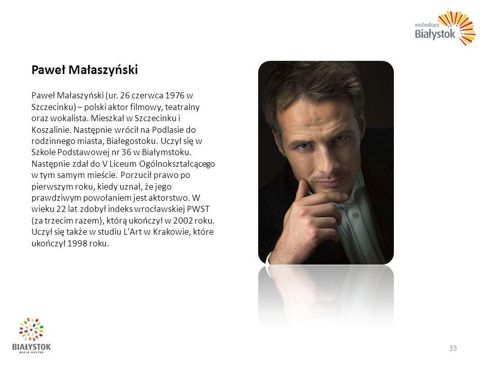 Paweł Małaszyński Paweł Małaszyński (ur. 26 czerwca 1976 w Szczecinku) – polski aktor filmowy, teatralny oraz wokalista. Mieszkał w Szczecinku i Kosza