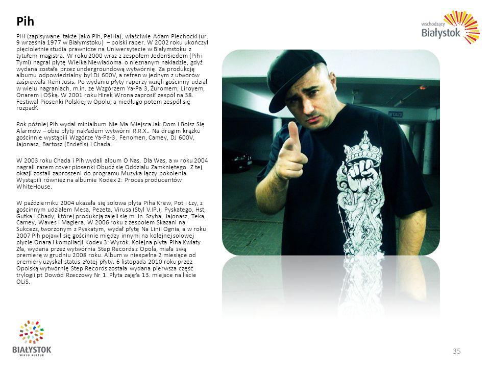 Pih PIH (zapisywane także jako Pih, PeIHa), właściwie Adam Piechocki (ur. 9 września 1977 w Białymstoku) – polski raper. W 2002 roku ukończył pięciole