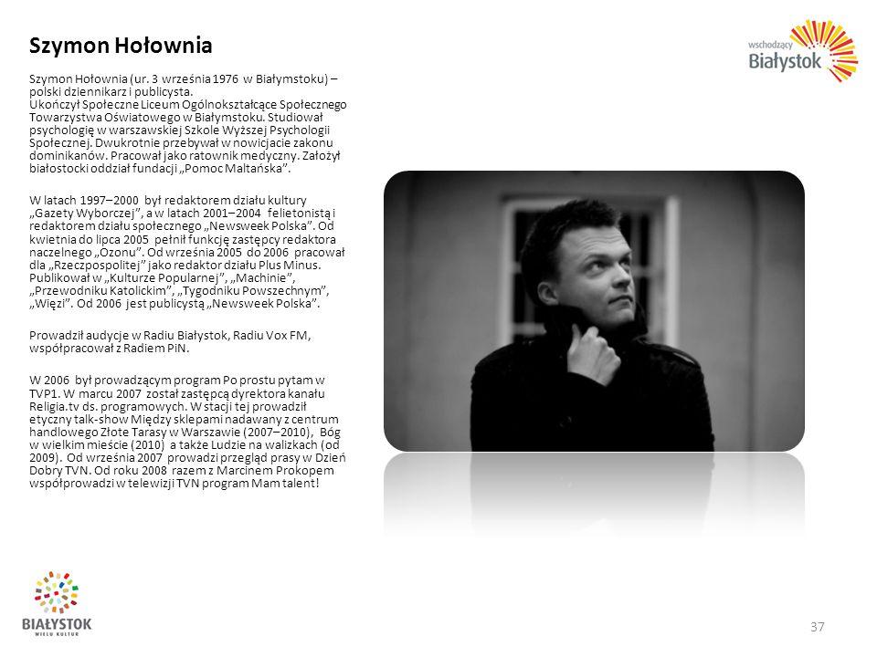 Szymon Hołownia Szymon Hołownia (ur. 3 września 1976 w Białymstoku) – polski dziennikarz i publicysta. Ukończył Społeczne Liceum Ogólnokształcące Społ