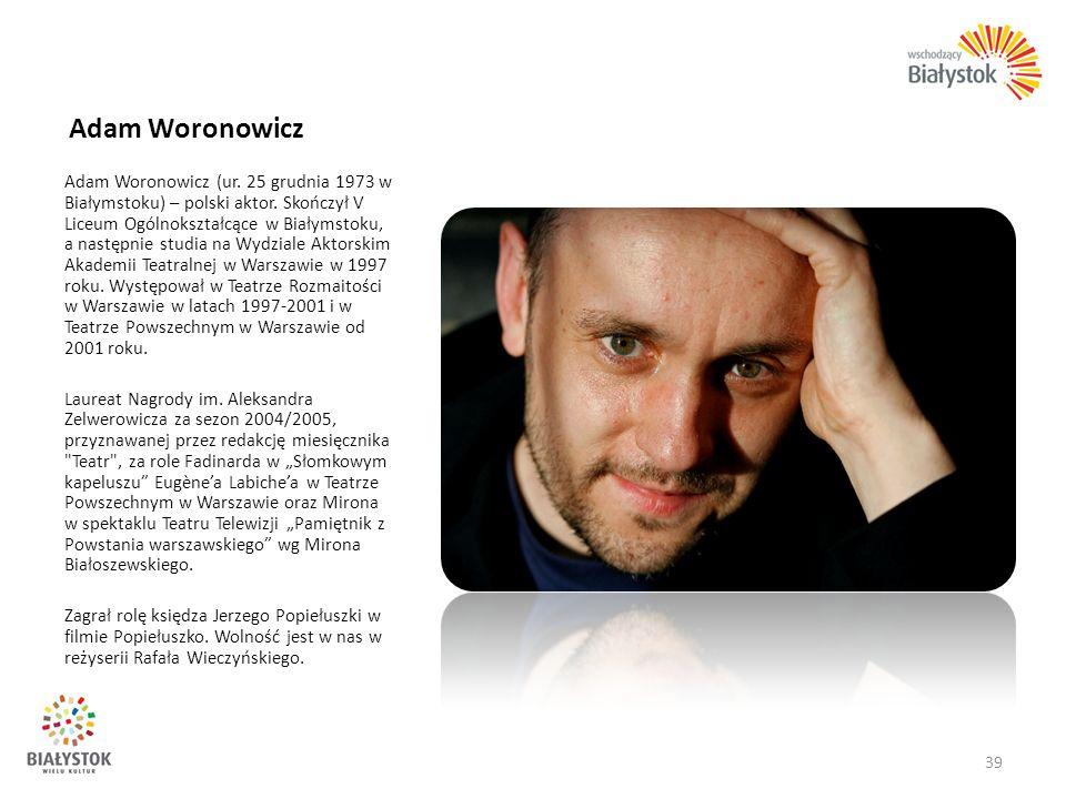 Adam Woronowicz Adam Woronowicz (ur. 25 grudnia 1973 w Białymstoku) – polski aktor. Skończył V Liceum Ogólnokształcące w Białymstoku, a następnie stud