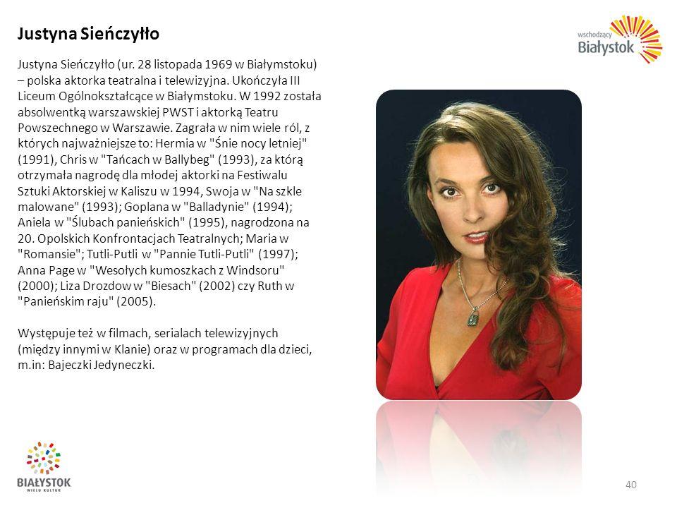 Justyna Sieńczyłło Justyna Sieńczyłło (ur. 28 listopada 1969 w Białymstoku) – polska aktorka teatralna i telewizyjna. Ukończyła III Liceum Ogólnokszta