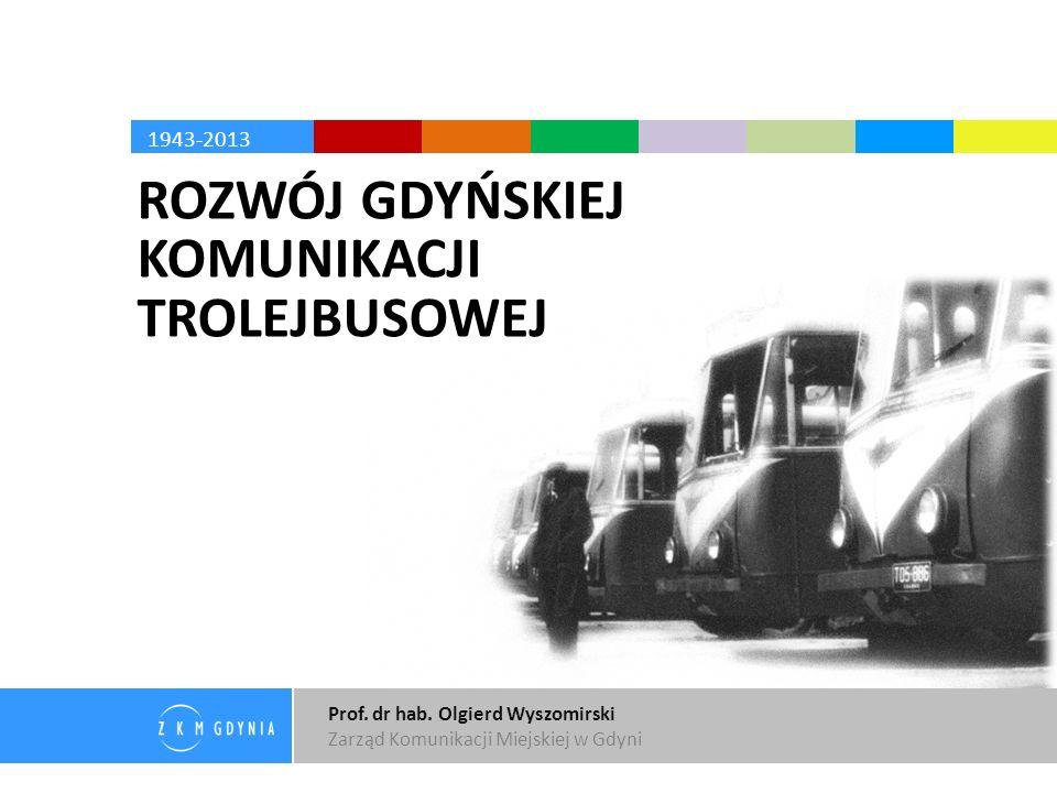 Prof. dr hab. Olgierd Wyszomirski Zarząd Komunikacji Miejskiej w Gdyni 1943-2013 ROZWÓJ GDYŃSKIEJ KOMUNIKACJI TROLEJBUSOWEJ