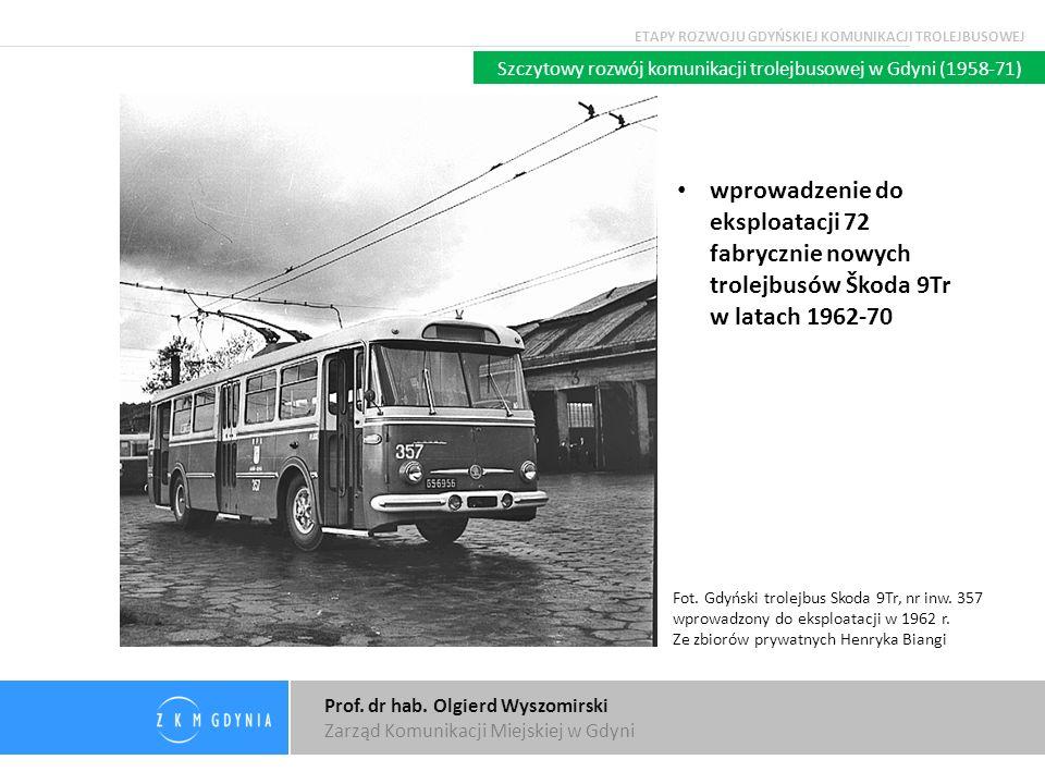 Prof. dr hab. Olgierd Wyszomirski Zarząd Komunikacji Miejskiej w Gdyni Szczytowy rozwój komunikacji trolejbusowej w Gdyni (1958-71) wprowadzenie do ek