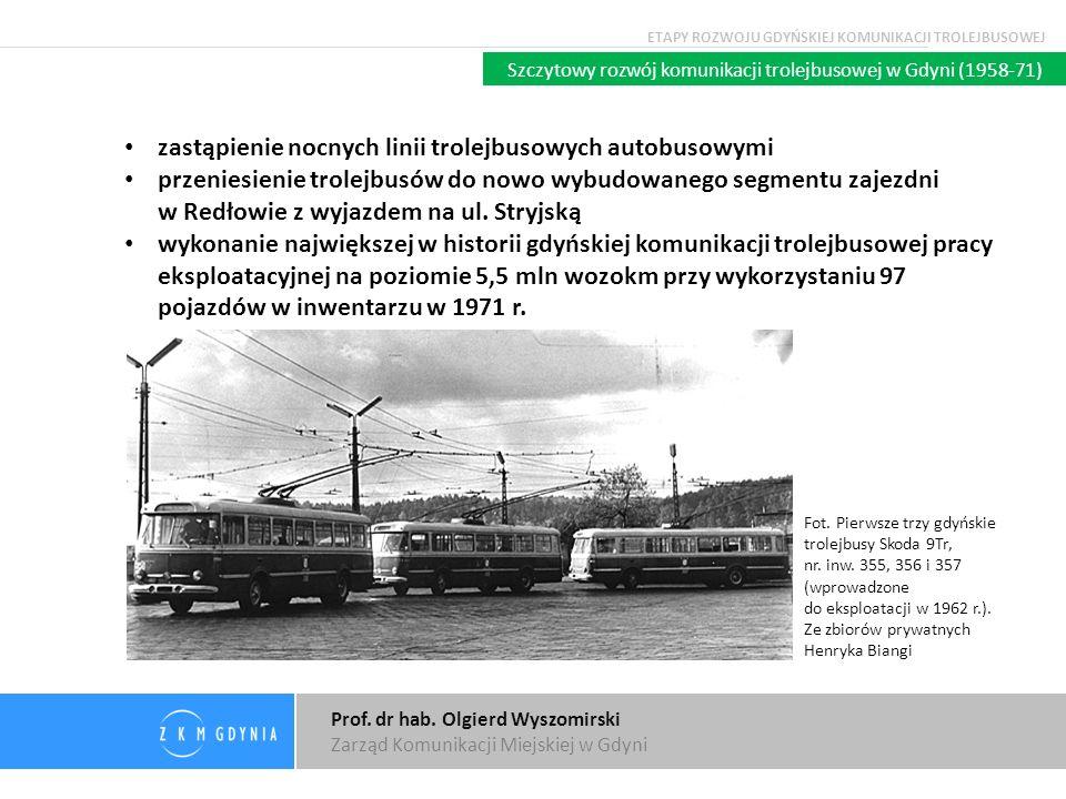 Prof. dr hab. Olgierd Wyszomirski Zarząd Komunikacji Miejskiej w Gdyni Szczytowy rozwój komunikacji trolejbusowej w Gdyni (1958-71) zastąpienie nocnyc