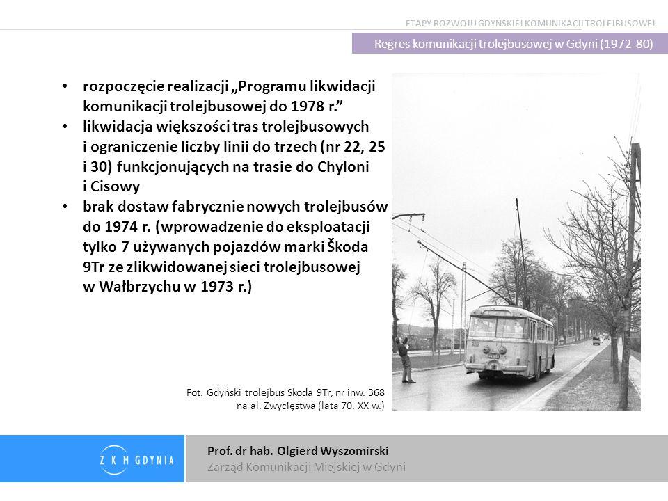 Prof. dr hab. Olgierd Wyszomirski Zarząd Komunikacji Miejskiej w Gdyni Regres komunikacji trolejbusowej w Gdyni (1972-80) rozpoczęcie realizacji Progr