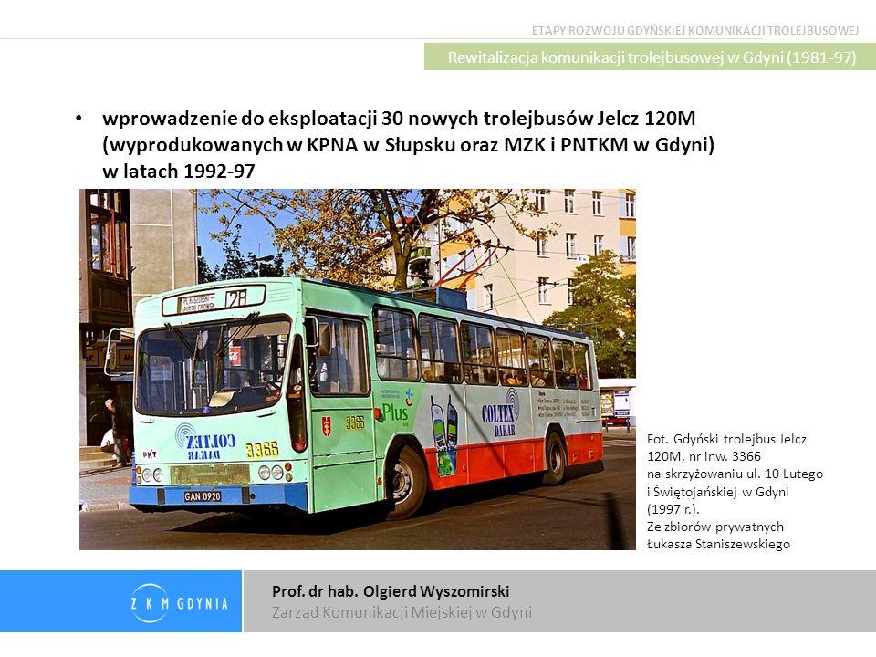 Prof. dr hab. Olgierd Wyszomirski Zarząd Komunikacji Miejskiej w Gdyni Rewitalizacja komunikacji trolejbusowej w Gdyni (1981-97) wprowadzenie do ekspl