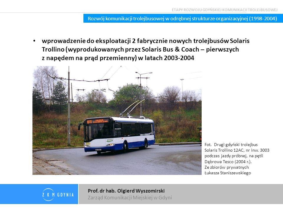 Prof. dr hab. Olgierd Wyszomirski Zarząd Komunikacji Miejskiej w Gdyni Rozwój komunikacji trolejbusowej w odrębnej strukturze organizacyjnej (1998-200