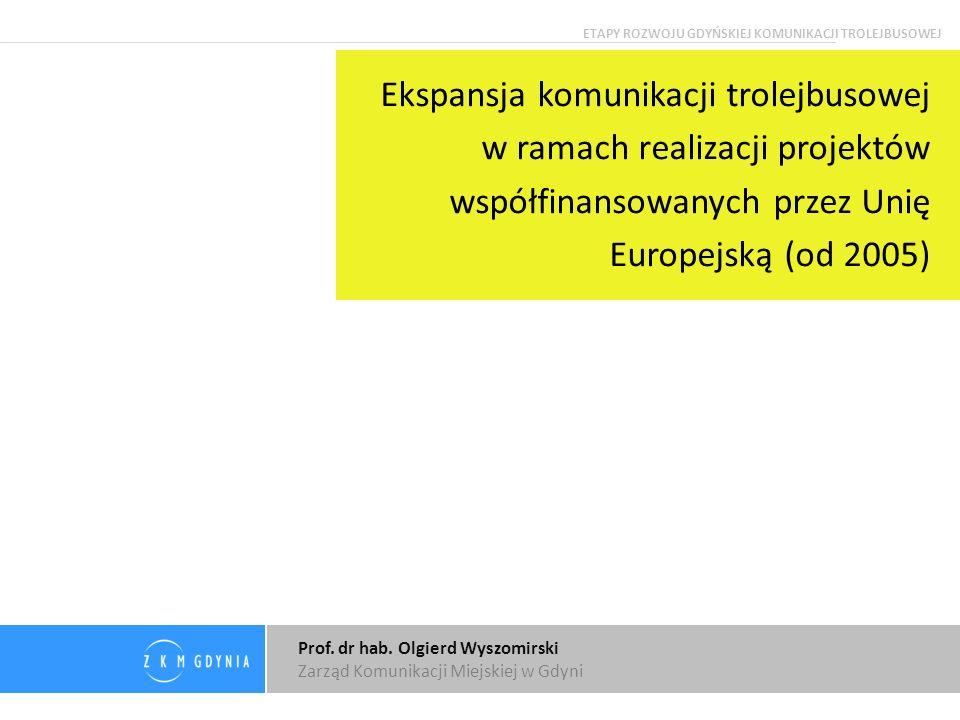 Prof. dr hab. Olgierd Wyszomirski Zarząd Komunikacji Miejskiej w Gdyni Ekspansja komunikacji trolejbusowej w ramach realizacji projektów współfinansow