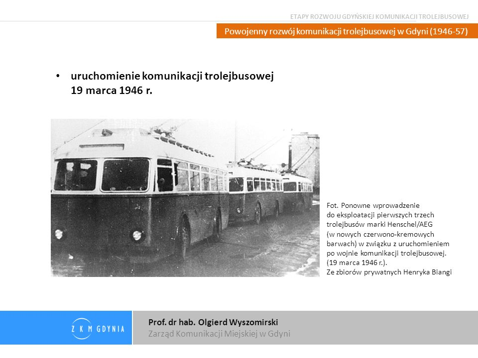 Prof. dr hab. Olgierd Wyszomirski Zarząd Komunikacji Miejskiej w Gdyni Powojenny rozwój komunikacji trolejbusowej w Gdyni (1946-57) uruchomienie komun
