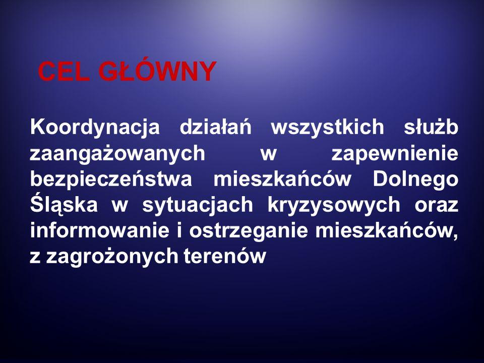 CEL GŁÓWNY Koordynacja działań wszystkich służb zaangażowanych w zapewnienie bezpieczeństwa mieszkańców Dolnego Śląska w sytuacjach kryzysowych oraz i