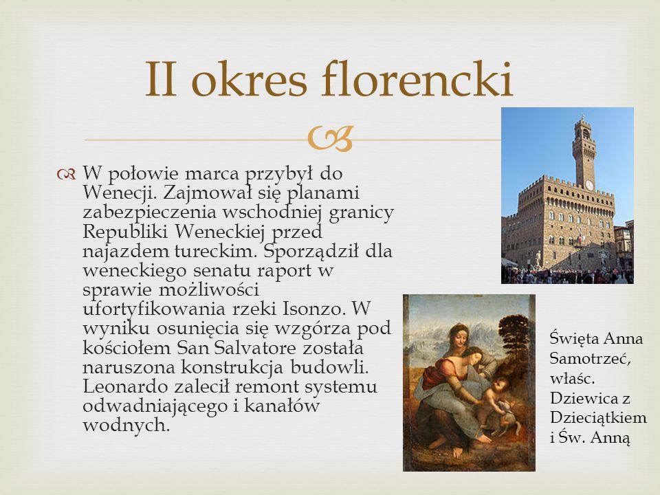 II okres florencki W połowie marca przybył do Wenecji. Zajmował się planami zabezpieczenia wschodniej granicy Republiki Weneckiej przed najazdem turec