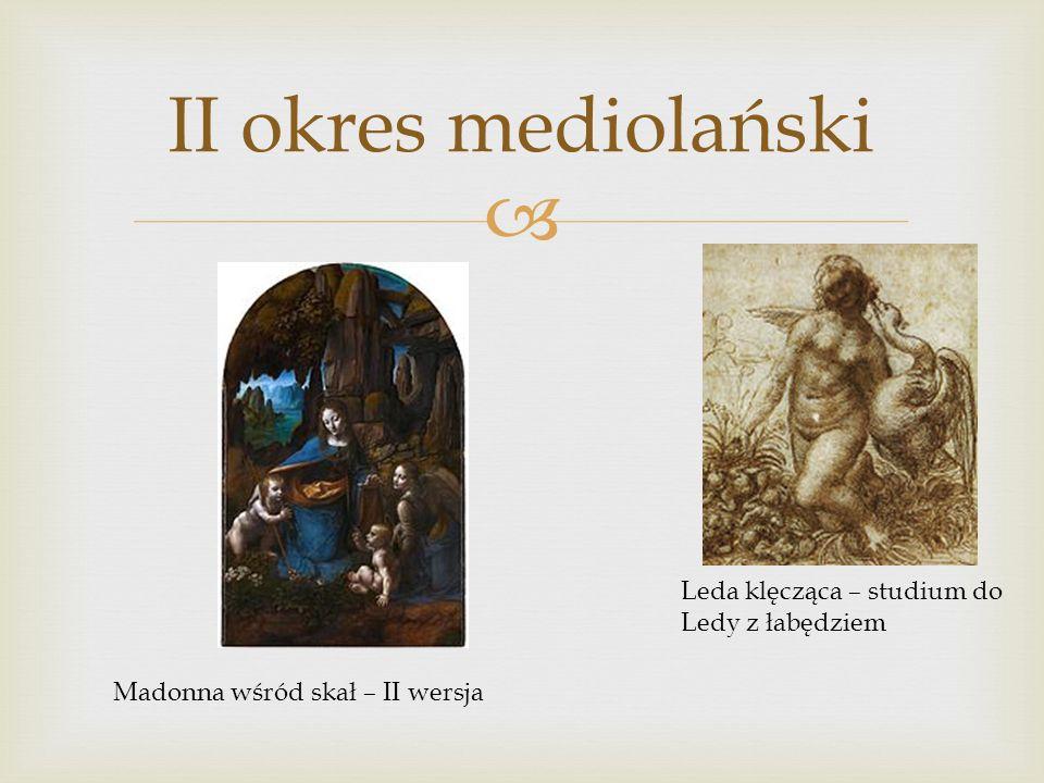 II okres mediolański Leda klęcząca – studium do Ledy z łabędziem Madonna wśród skał – II wersja