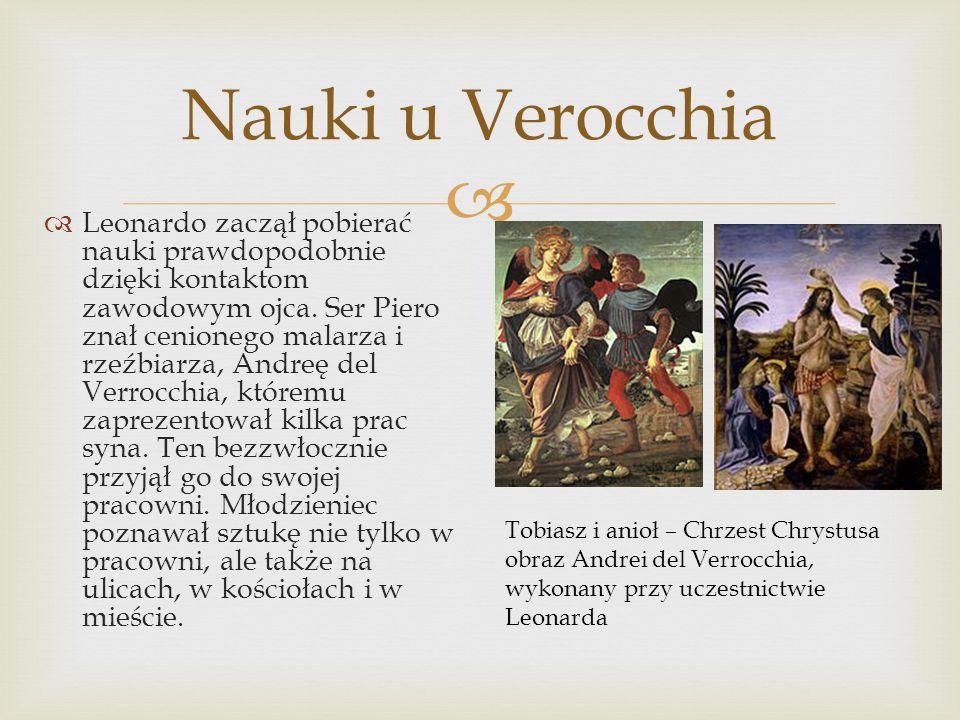 Nauki u Verocchia Leonardo zaczął pobierać nauki prawdopodobnie dzięki kontaktom zawodowym ojca. Ser Piero znał cenionego malarza i rzeźbiarza, Andreę