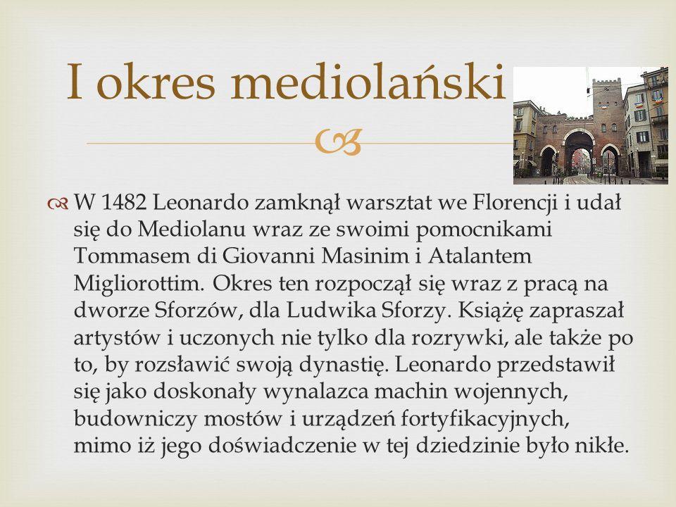 I okres mediolański W 1482 Leonardo zamknął warsztat we Florencji i udał się do Mediolanu wraz ze swoimi pomocnikami Tommasem di Giovanni Masinim i At