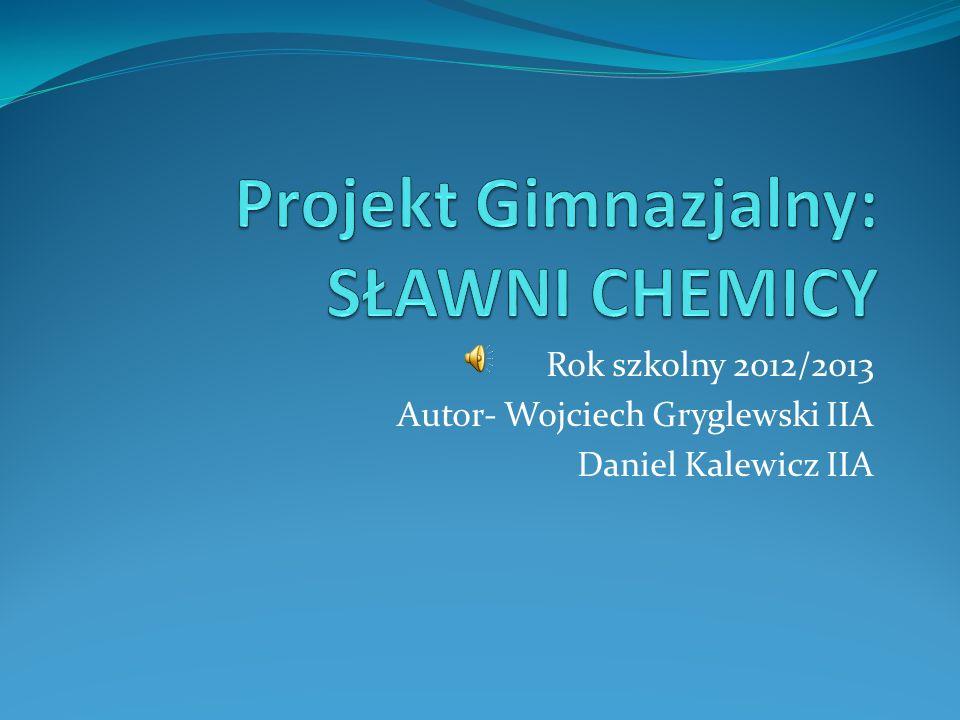 Rok szkolny 2012/2013 Autor- Wojciech Gryglewski IIA Daniel Kalewicz IIA