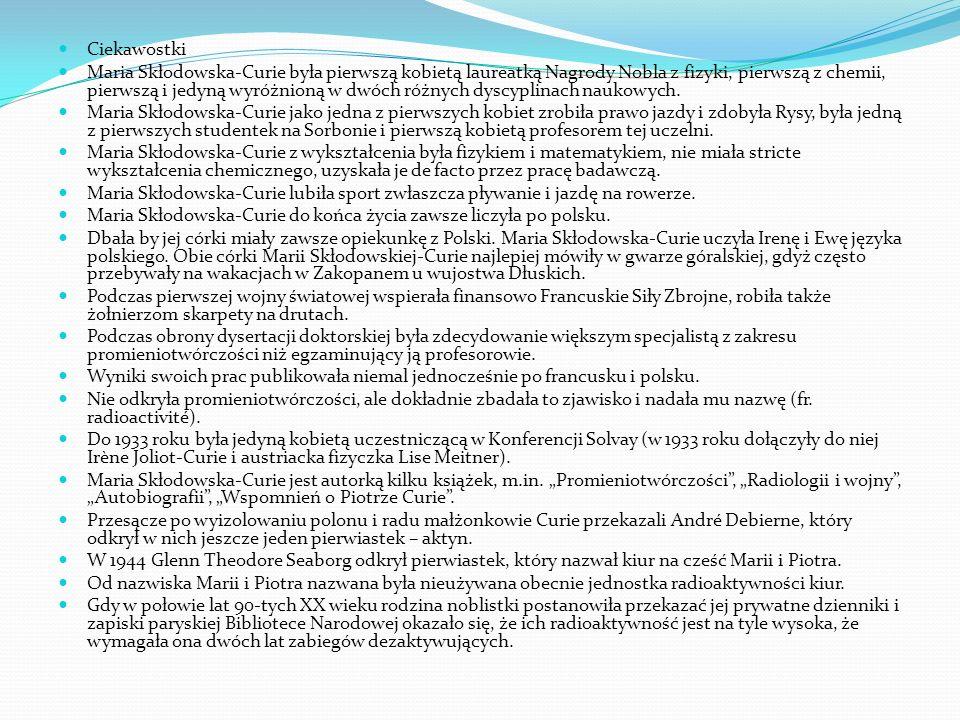 Maria Skłodowska-Curie Większość życia spędziła we Francji, tam też studiowała (na ziemiach polskich w XIX w. kobiety nie mogły studiować, a i we Fran