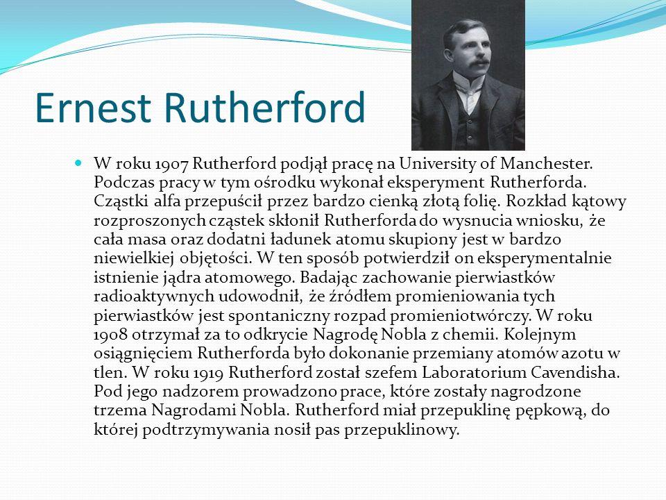 Ernest Rutherford W roku 1907 Rutherford podjął pracę na University of Manchester.