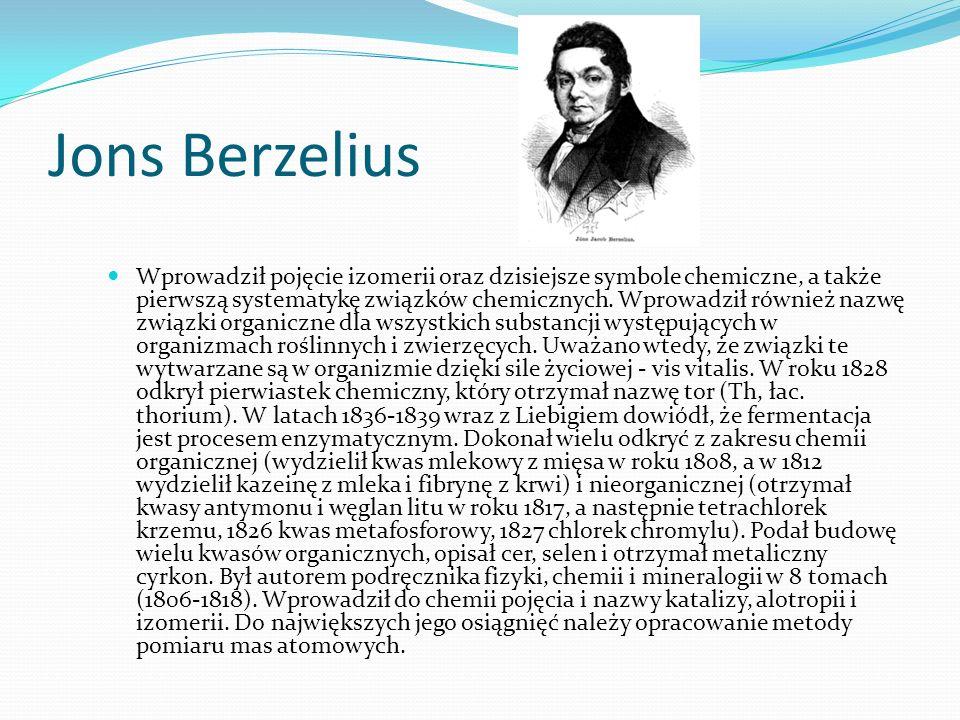 Jons Berzelius Wprowadził pojęcie izomerii oraz dzisiejsze symbole chemiczne, a także pierwszą systematykę związków chemicznych.
