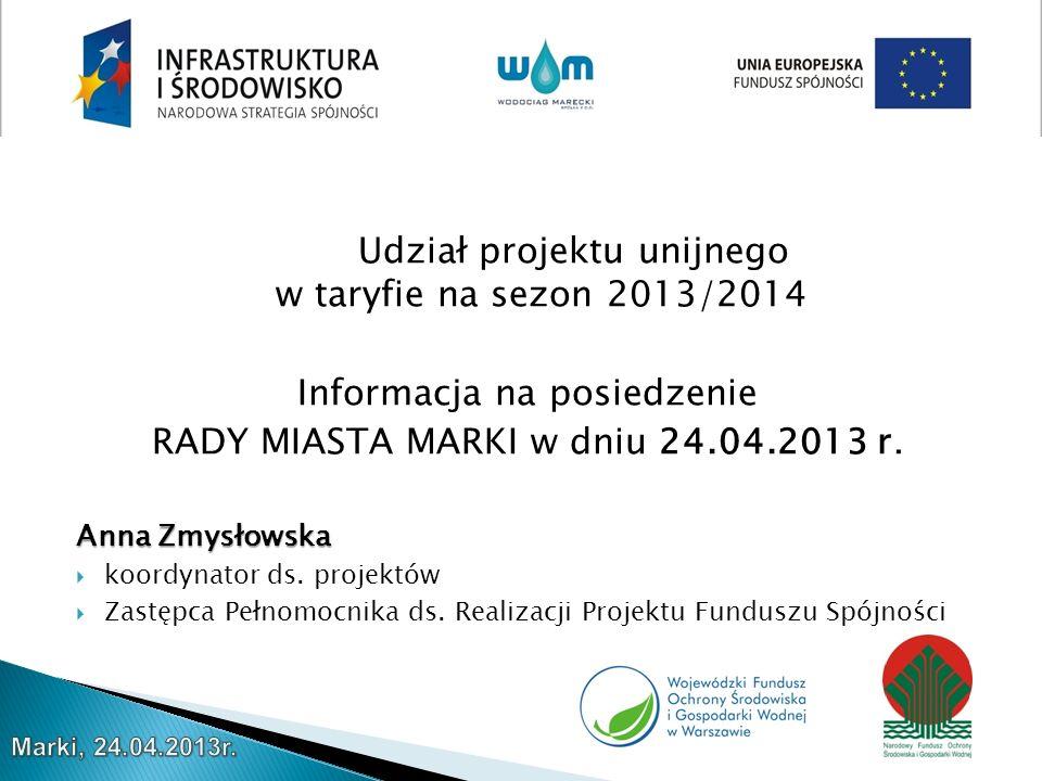 Udział projektu unijnego w taryfie na sezon 2013/2014 Informacja na posiedzenie RADY MIASTA MARKI w dniu 24.04.2013 r.