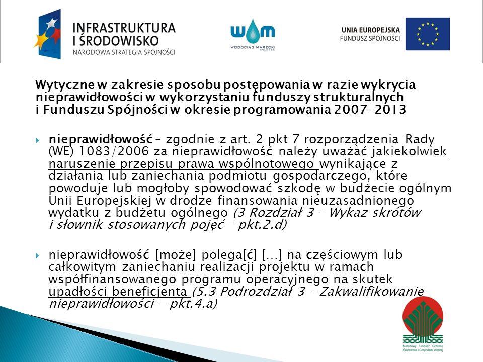 Wytyczne w zakresie sposobu postępowania w razie wykrycia nieprawidłowości w wykorzystaniu funduszy strukturalnych i Funduszu Spójności w okresie programowania 2007-2013 nieprawidłowość – zgodnie z art.