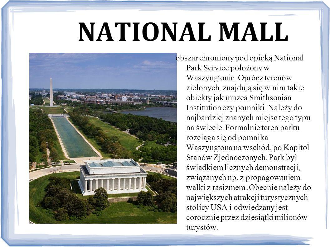 NATIONAL MALL obszar chroniony pod opieką National Park Service położony w Waszyngtonie. Oprócz terenów zielonych, znajdują się w nim takie obiekty ja