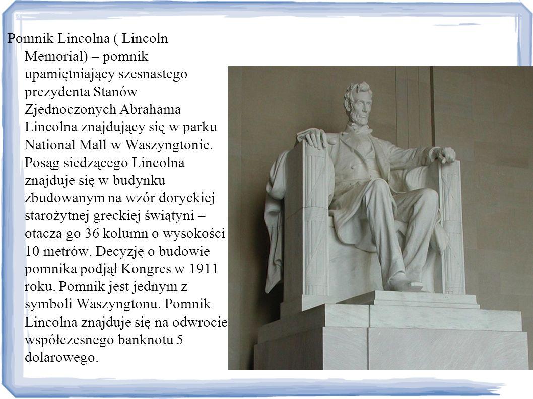 Pomnik Lincolna ( Lincoln Memorial) – pomnik upamiętniający szesnastego prezydenta Stanów Zjednoczonych Abrahama Lincolna znajdujący się w parku Natio