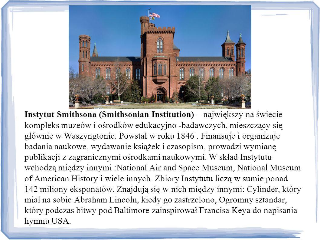 Instytut Smithsona (Smithsonian Institution) – największy na świecie kompleks muzeów i ośrodków edukacyjno -badawczych, mieszczący się głównie w Waszy