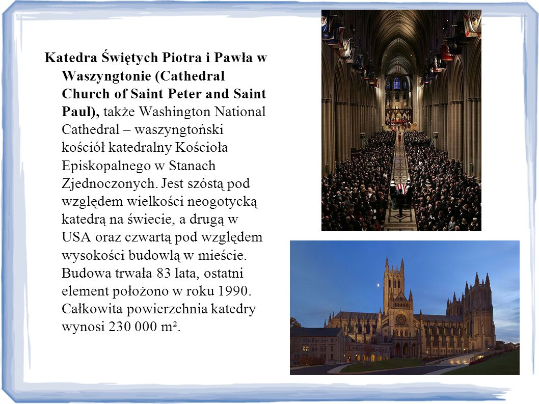Katedra Świętych Piotra i Pawła w Waszyngtonie (Cathedral Church of Saint Peter and Saint Paul), także Washington National Cathedral – waszyngtoński k