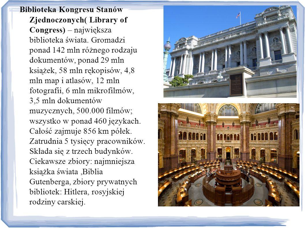 Biblioteka Kongresu Stanów Zjednoczonych( Library of Congress) – największa biblioteka świata. Gromadzi ponad 142 mln różnego rodzaju dokumentów, pona