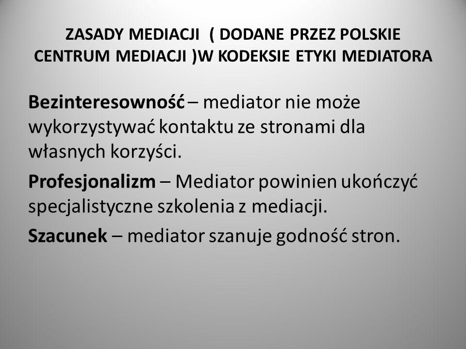 ZASADY MEDIACJI ( DODANE PRZEZ POLSKIE CENTRUM MEDIACJI )W KODEKSIE ETYKI MEDIATORA Bezinteresowność – mediator nie może wykorzystywać kontaktu ze stronami dla własnych korzyści.