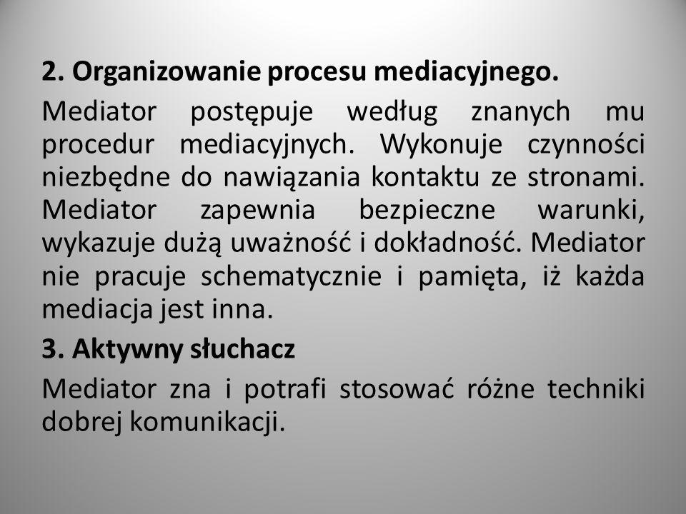 2.Organizowanie procesu mediacyjnego. Mediator postępuje według znanych mu procedur mediacyjnych.