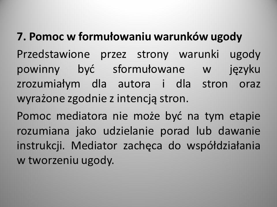 7. Pomoc w formułowaniu warunków ugody Przedstawione przez strony warunki ugody powinny być sformułowane w języku zrozumiałym dla autora i dla stron o