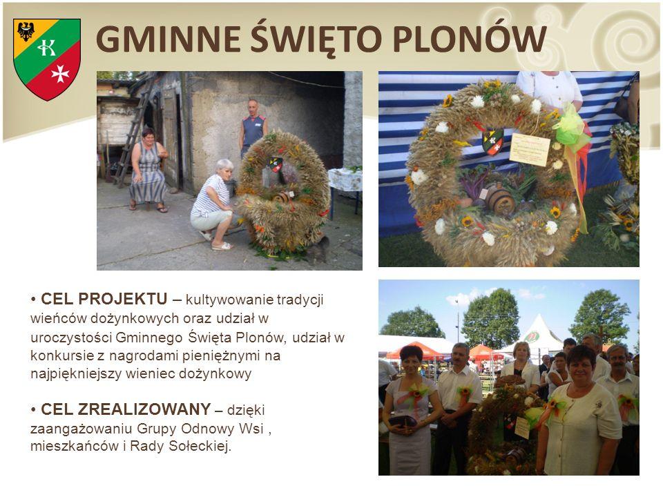 GMINNE ŚWIĘTO PLONÓW CEL PROJEKTU – kultywowanie tradycji wieńców dożynkowych oraz udział w uroczystości Gminnego Święta Plonów, udział w konkursie z