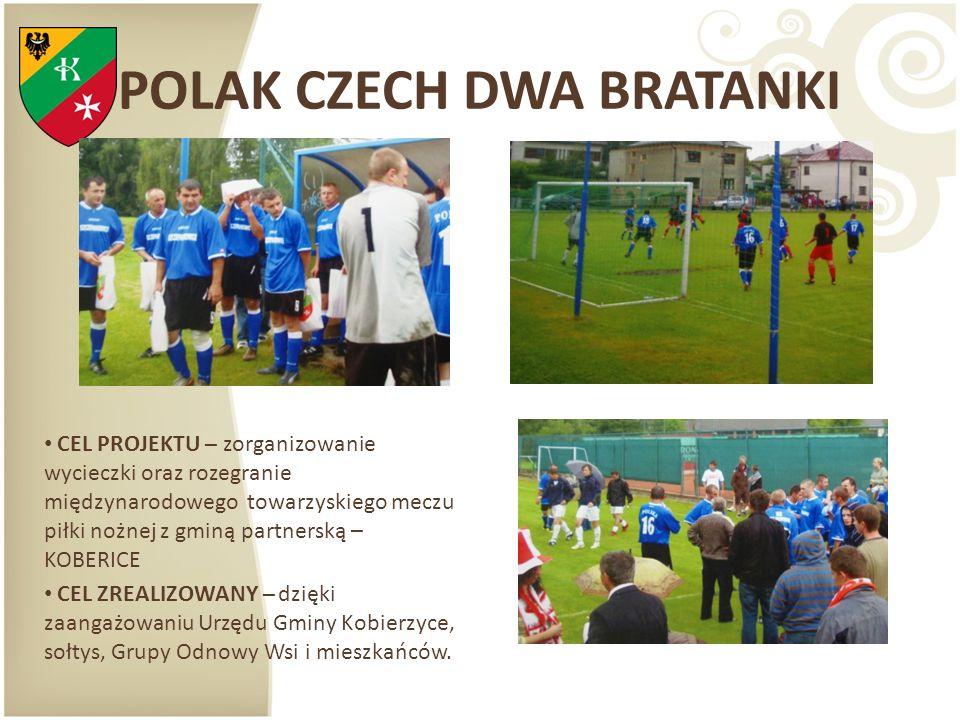 POLAK CZECH DWA BRATANKI CEL PROJEKTU – zorganizowanie wycieczki oraz rozegranie międzynarodowego towarzyskiego meczu piłki nożnej z gminą partnerską