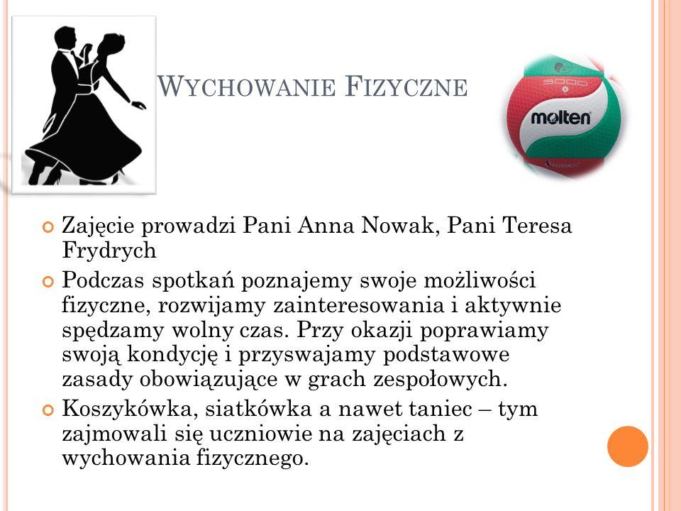 W YCHOWANIE F IZYCZNE Zajęcie prowadzi Pani Anna Nowak, Pani Teresa Frydrych Podczas spotkań poznajemy swoje możliwości fizyczne, rozwijamy zaintereso