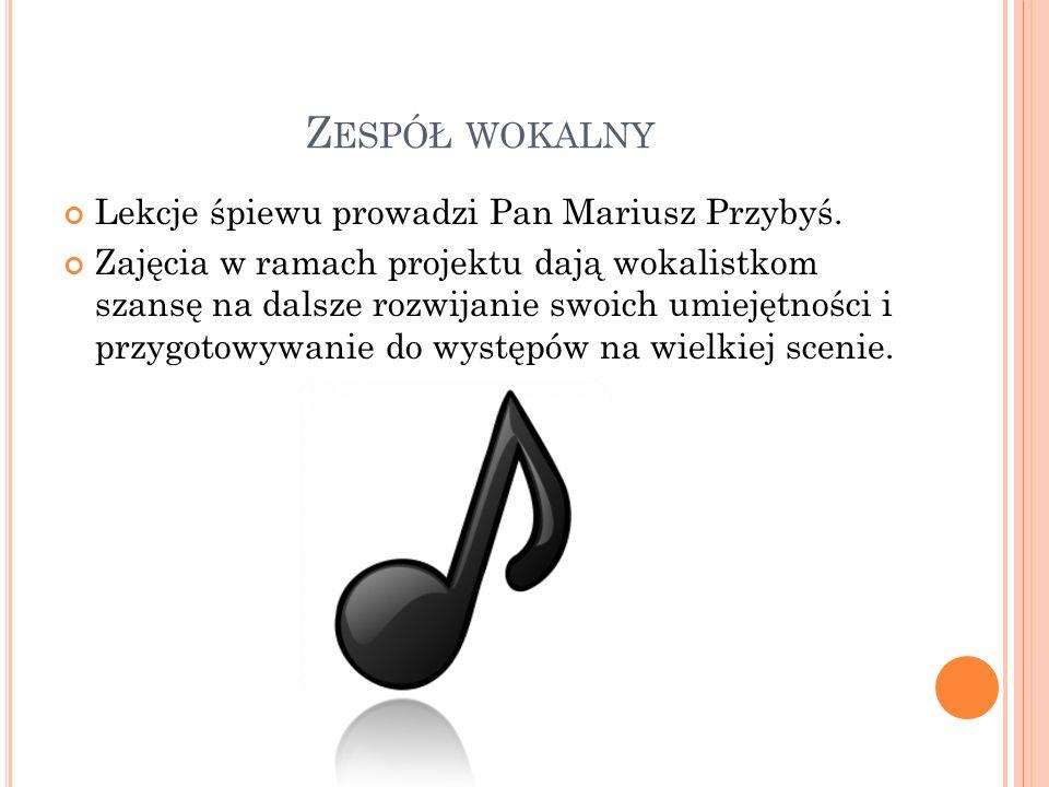 Z ESPÓŁ WOKALNY Lekcje śpiewu prowadzi Pan Mariusz Przybyś. Zajęcia w ramach projektu dają wokalistkom szansę na dalsze rozwijanie swoich umiejętności