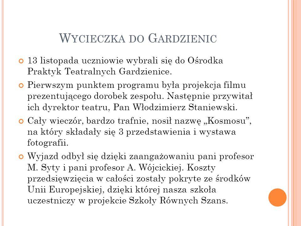 W YCIECZKA DO G ARDZIENIC 13 listopada uczniowie wybrali się do Ośrodka Praktyk Teatralnych Gardzienice. Pierwszym punktem programu była projekcja fil