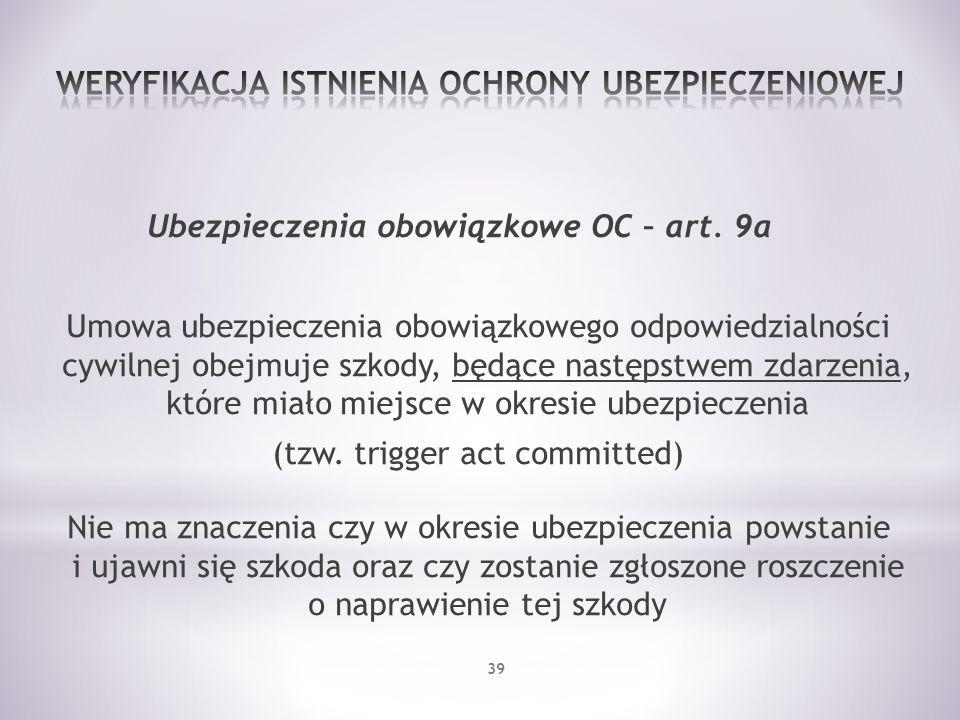 Ubezpieczenia obowiązkowe OC – art. 9a Umowa ubezpieczenia obowiązkowego odpowiedzialności cywilnej obejmuje szkody, będące następstwem zdarzenia, któ