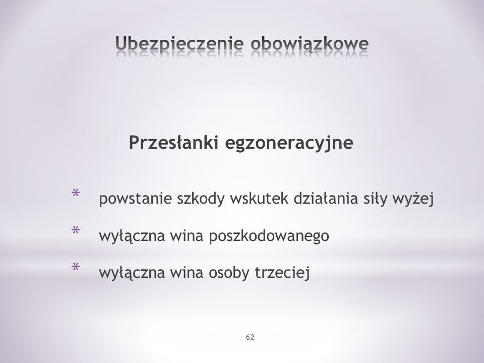 Przesłanki egzoneracyjne * powstanie szkody wskutek działania siły wyżej * wyłączna wina poszkodowanego * wyłączna wina osoby trzeciej 62