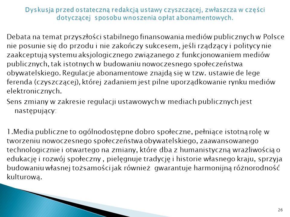 Debata na temat przyszłości stabilnego finansowania mediów publicznych w Polsce nie posunie się do przodu i nie zakończy sukcesem, jeśli rządzący i politycy nie zaakceptują systemu aksjologicznego związanego z funkcjonowaniem mediów publicznych, tak istotnych w budowaniu nowoczesnego społeczeństwa obywatelskiego.