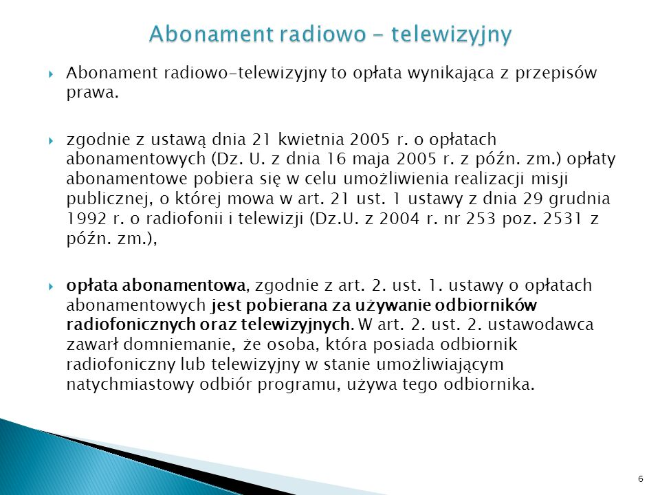 Abonament radiowo-telewizyjny to opłata wynikająca z przepisów prawa. zgodnie z ustawą dnia 21 kwietnia 2005 r. o opłatach abonamentowych (Dz. U. z dn